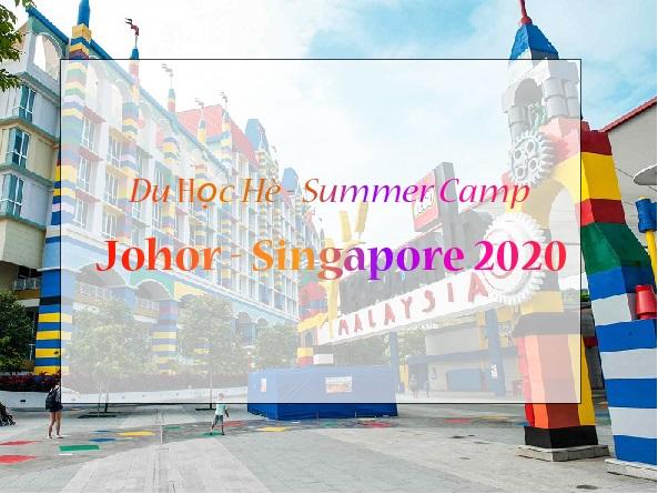 Du học Hè - Summer Camp Johor - Singapore 2020